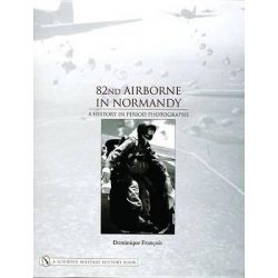 82nd Airborne in Normandy, a History in Period Photographs by Dominique Francois, 9780764320576.