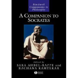 A Companion to Socrates, Blackwell Companions to Philosophy by Sara Ahbel-Rappe, 9781405108638.