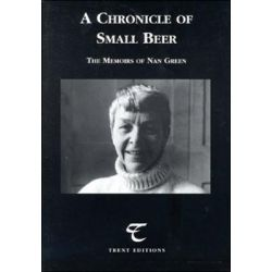 A Chronicle of Small Beer, The Memoirs of Nan Green by Nan Green, 9781842331057.