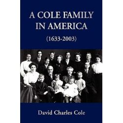 A Cole Family in America, 1633-2003 by David Charles Cole, 9781425741112.