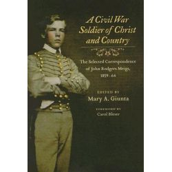 A Civil War Soldier of Christ and Country, The Selected Correspondence of John Rodgers Meigs, 1859-64 by John Rodgers Meigs, 9780252030765.