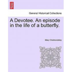 A Devotee. an Episode in the Life of a Butterfly. by Mary Cholmondeley, 9781241582142.