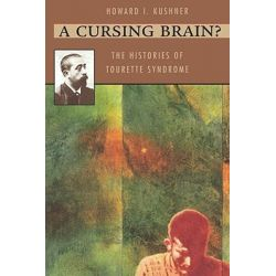 A Cursing Brain?, The Histories of Tourette Syndrome by Howard I. Kushner, 9780674003866.