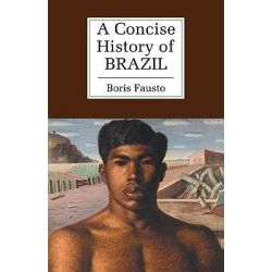 A Concise History of Brazil, The Cambridge Concise Histories Series by Boris Fausto, 9780521565264.