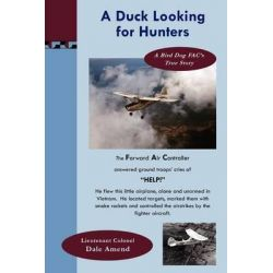 A Duck Looking for Hunters, A Bird Dog Fac's True Story by Ltc Dale Amend, 9781477540404.