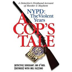 A Cop's Tale - NYPD: The Violent Years, A Detective's Firsthand Account of Murder and Mayhem by Jim O'Neil, 9781569803721.