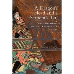 A Dragon's Head and a Serpent's Tail, Ming China and the First Great East Asian War, 1592-1598 by Kenneth M Swope, 9780806140568.