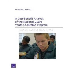 A Cost-Benefit Analysis of the National Guard Youth Challenge Program by Francisco Perez-Arce, 9780833060303.
