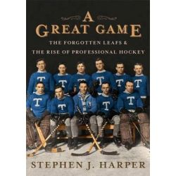 A Great Game, The Forgotten Leafs and the Rise of Professional Hockey by Stephen J Harper, 9781476716534.