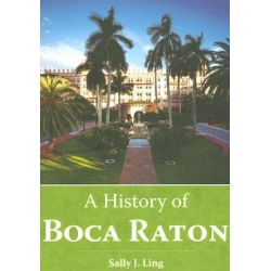 A History of Boca Raton by Sally J Ling, 9781596291355.