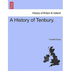 A History of Tenbury. by Tunstall Evans, 9781241325725.