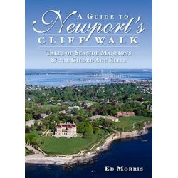 A Guide to Newport's Cliff Walk, Tales of Seaside Mansions & the Gilded Age Elite by Ed Morris, 9781596294387.
