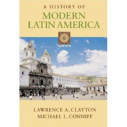 A History of Modern Latin America by Lawrence Clayton, 9780534621582.