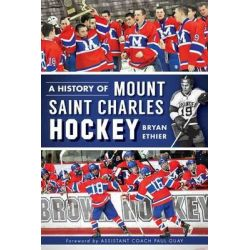 A History of Mount Saint Charles Hockey by Bryan Ethier, 9781609498795.