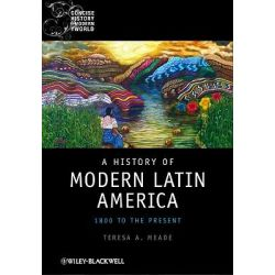 A History of Modern Latin America, 1800 to the Present by Teresa A. Meade, 9781405120517.