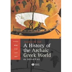 A History of the Archaic Greek World, Ca. 1200-479 BCE by Jon Hall, 9780631226673.