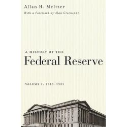 A History of the Federal Reserve, 1913-1951 v. 1 by Allan H. Meltzer, 9780226520001.