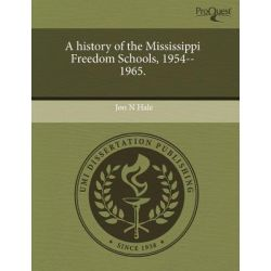 A History of the Mississippi Freedom Schools, 1954--1965. by Jon N Hale, 9781243620538.