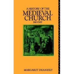 A History of the Mediaeval Church, 590-1500, 590-1500 by Margaret Deanesly, 9780415039598.