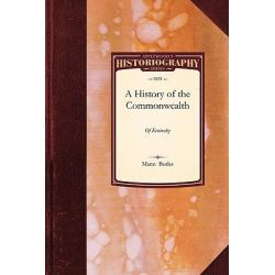 A History of the Commonwealth of Kentucky, Historiography by Butler Mann Butler, 9781429022873.