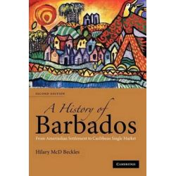 A History of Barbados, From Amerindian Settlement to Caribbean Single Market by Hilary Beckles, 9780521678490.