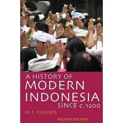 A History of Modern Indonesia Since C. 1200, Fourth Edition by M C Ricklefs, 9780804761307.