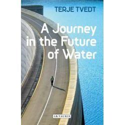 A Journey in the Future of Water by Terje Tvedt, 9781848857445.