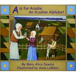 A is for Acadie, An Acadian Alphabet by Mary Alice Downie, 9781550823837.