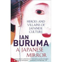 A Japanese Mirror, Heroes and Villains of Japanese Culture by Ian Buruma, 9781843549628.