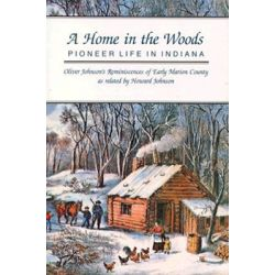 A Home in the Woods, Pioneer Life in Indiana by Howard Johnson, 9780253206169.