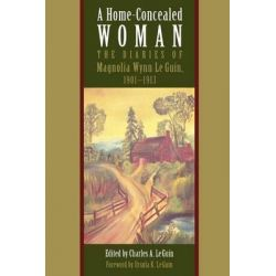 A Home-Concealed Woman, The Diaries of Magnolia Wynn Le Guin, 1901-1913 by Magnolia Wynn Le Guin, 9780820341026.