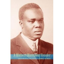 A Hubert Harrison Reader Hubert Harrison Reader Hubert Harrison Reader Hubert Harrison Reader Hubert Harrison by Jeffrey Babcock Perry, 9780819564702.