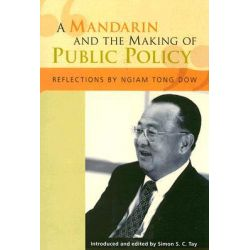"""A Mandarin and the Making of Public Policy"", Reflections of Ngiam Tong Dow by Ngiam Tong Dow, 9789971693503."