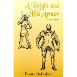 A Knight and His Armor by R. Ewart Oakeshott, 9780802313294.