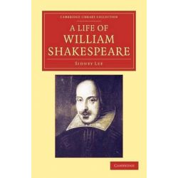 A Life of William Shakespeare, Cambridge Library Collection - Literary Studies by Sir Sidney Lee, 9781108048194.