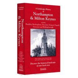 A Landscape History of Northampton & Milton Keynes (1833-1920) - LH3-152, Three Historical Ordnance Survey Maps, 9781847368911.