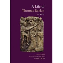 A Life of Thomas Becket in Verse, La Vie de Saint Thomas Becket by Guernes de Pont-Sainte-Maxence by Guernes De Pont-Sainte-Maxence, 9780888443069.
