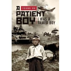A Patient Boy, I Was a Tamed Boy by Young Oh, 9781469135601.