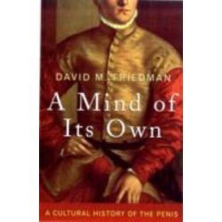 A Mind of Its Own, A Cultural History of the Penis by David Friedman, 9780709089339.