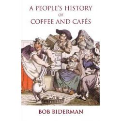 A People's History of Coffee and Cafes by Bob Biderman, 9781900355780.