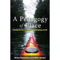 A Pedagogy of Place, Outdoor Education for a Changing World by Brian Wattchow, 9780980651249.