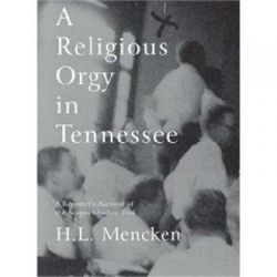 A Religious Orgy in Tennessee, A Reporter's Account of the Scopes Monkey Trial by H. L. Mencken, 9781933633176.