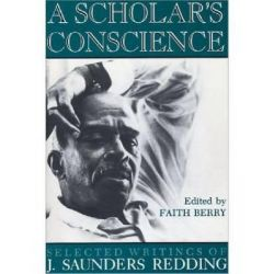 A Scholar's Conscience, Selected Writings of J. Saunders Redding, 1942-1977 by J. Saunders Redding, 9780813108063.