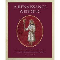 A Renaissance Wedding, The Celebrations at Pesaro for the Marriage of Costanzo Sforza & Camilla Marzano D'Aragona (26-30 May 1475) by Jane Bridgeman, 9781905375936.