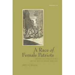 A Race Of Female Patriots, Women and Public Spirit on the British Stage, 1688--1745 by Brett D. Wilson, 9781611483642.