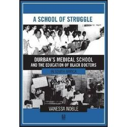 A School of Struggle, Durban's Medical School and the education of black doctors in South Africa by Vanessa Noble, 9781869142520.
