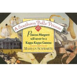 A Southern Belle Primer, Or Why Princess Margaret Will Never Be a Kappa Kappa Gamma by Maryln Schwartz, 9780385416672.