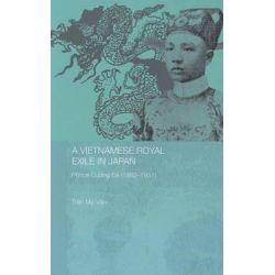 A Vietnamese Royal Exile in Japan, Prince Cuong De (1882-1951) by Tran My-Van, 9780415653138.
