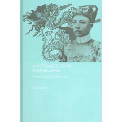 A Vietnamese Royal Exile in Japan, Prince Cuong De, 1882-1951 by Tran My-Van, 9780415297165.