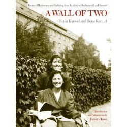 A Wall of Two, Poems of Resistance and Suffering from Krakow to Buchenwald and Beyond by Henia Karmel, 9780520251366.